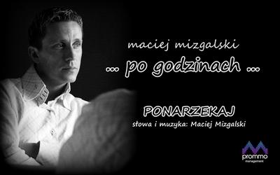20-22 maja MACIEJ MIZGALSKI - Ponarzekaj
